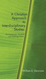 A Christian Approach to Interdisciplinary Studies by William Dennison image