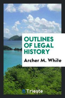 Outlines of Legal History by Archer M. White image