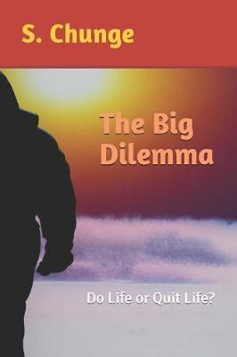 The Big Dilemma by S Chunge