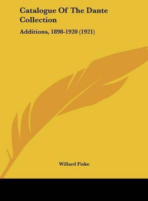 Catalogue of the Dante Collection: Additions, 1898-1920 (1921) by Willard Fiske image