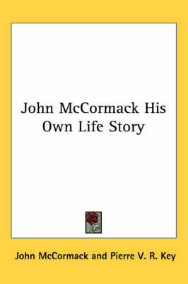 John McCormack His Own Life Story by John McCormack