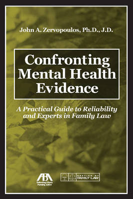 Confronting Mental Health Evidence: A Practical Guide to Reliability and Experts in Family Law by John A. Zervopoulos