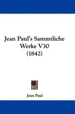 Jean Paul's Sammtliche Werke V30 (1842) by Jean Paul