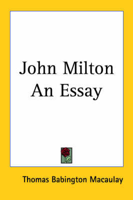 John Milton An Essay by Baron Thomas Babington Macaulay