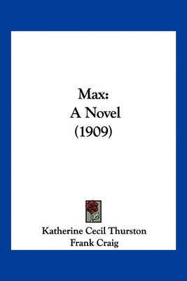 Max: A Novel (1909) by Katherine Cecil Thurston