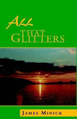 All That Glitters by James Minick