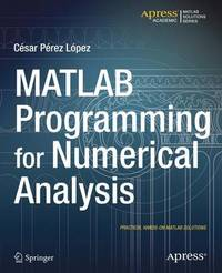 MATLAB Programming for Numerical Analysis by Cesar Lopez