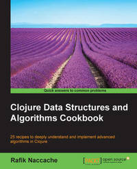 Clojure Data Structures and Algorithms Cookbook by Rafik Naccache