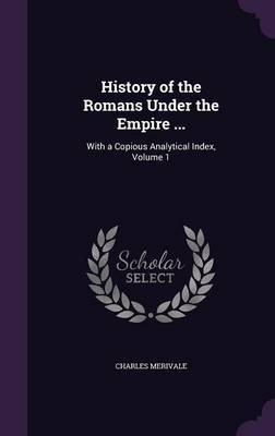 History of the Romans Under the Empire ... by Charles Merivale image