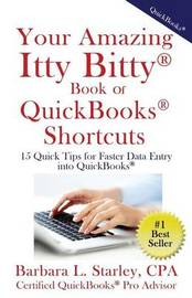 Your Amazing Itty Bittytm Book of QuickBooks(R) Shortcuts by Barbara Starly