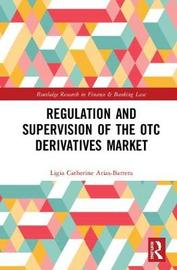 Regulation and Supervision of the OTC Derivatives Market by Ligia Catherine Arias-Barrera