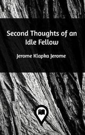 Second Thoughts of an Idle Fellow by Jerome Klapka Jerome