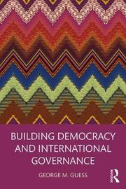 Building Democracy and International Governance by George M. Guess