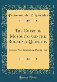 The Coast of Mosquito and the Boundary Question by Victoriano De D Paredes image