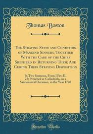 The Straying State and Condition of Mankind Sinners, Together with the Care of the Chief Shepherd in Returning Them; And Curing Their Straying Disposition by Thomas Boston image