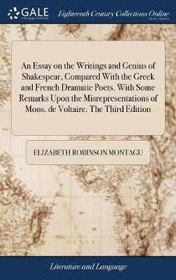 An Essay on the Writings and Genius of Shakespear, Compared with the Greek and French Dramatic Poets. with Some Remarks Upon the Misrepresentations of Mons. de Voltaire. the Third Edition by Elizabeth Robinson Montagu image