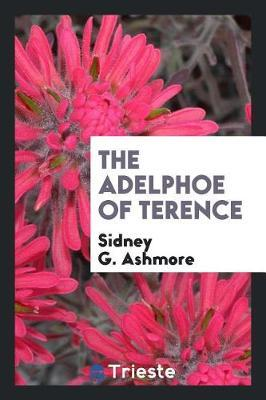 The Adelphoe of Terence by Sidney G. Ashmore
