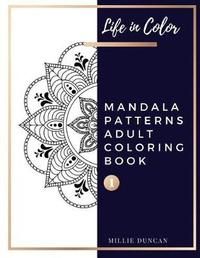 MANDALA PATTERNS ADULT COLORING BOOK (Book 1) by Millie Duncan