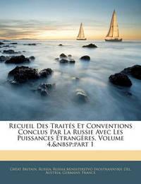 Recueil Des Traits Et Conventions Conclus Par La Russie Avec Les Puissances Trangres, Volume 4, Part 1 by Great Britain