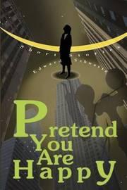 Pretend You Are Happy: Short Stories by Edward Schwartz