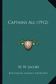 Captains All (1912) Captains All (1912) by William Wymark Jacobs
