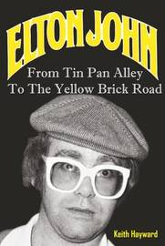 Elton John: From Tin Pan Alley to the Yellow Brick Road by Keith Hayward