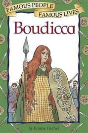 Famous People, Famous Lives: Boudicca by Emma Fischel