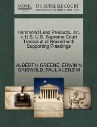 Hammond Lead Products, Inc. V. U.S. U.S. Supreme Court Transcript of Record with Supporting Pleadings by Albert H Greene