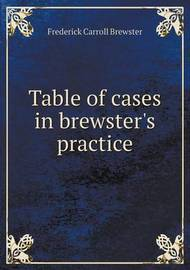 Table of Cases in Brewster's Practice by Frederick Carroll Brewster