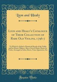 Lyon and Healy's Catalogue of Their Collection of Rare Old Violins, 1796-7 by Lyon And Healy image