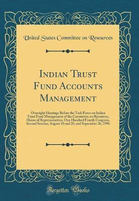 Indian Trust Fund Accounts Management by United States Committee on Resources