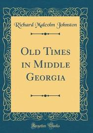Old Times in Middle Georgia (Classic Reprint) by Richard Malcolm Johnston image
