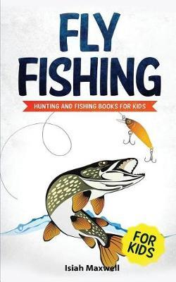 Fly Fishing for Kids by Isiah Maxwell
