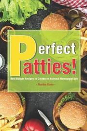 Perfect Patties! by Martha Stone