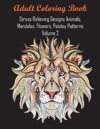 Adult Coloring Book Stress Relieving Designs Animals, Mandalas, Flowers, Paisley Patterns Volume 2 by Coloring Books For Adults Relaxation