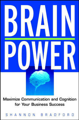 The Brain Power: Maximize Communication and Cognitive Skills for Your Business Success by Shannon Bradford image