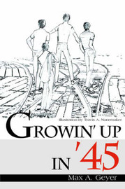 Growin' Up in '45 by Max A. Geyer image