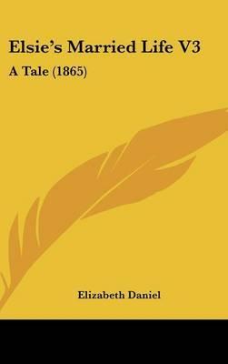 Elsie's Married Life V3: A Tale (1865) by Elizabeth Daniel image