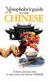 The Xenophobe's Guide to the Chinese by Song Zhu