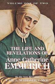 The Life & Revelations of Anne Catherine Emmerich, Vol. 1 by K E Schmoger