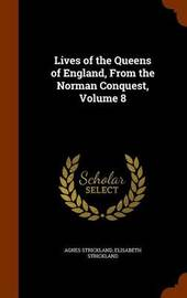 Lives of the Queens of England, from the Norman Conquest, Volume 8 by Agnes Strickland image