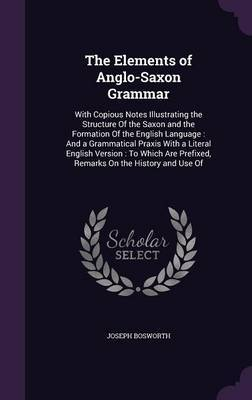 The Elements of Anglo-Saxon Grammar by Joseph Bosworth