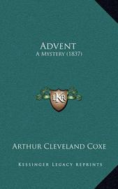 Advent: A Mystery (1837) by Arthur Cleveland Coxe