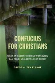 Confucius for Christians by Gregg A.Ten Elshof
