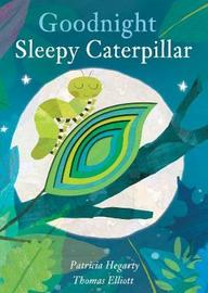 Goodnight Sleepy Caterpillar by Patricia Hegarty image