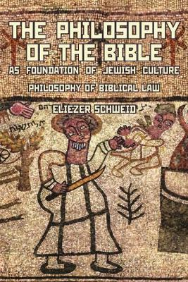 The Philosophy of the Bible as Foundation of Jewish Culture by Eliezer Schweid