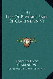 The Life of Edward Earl of Clarendon V1 by Edward Hyde Clarendon, Ear