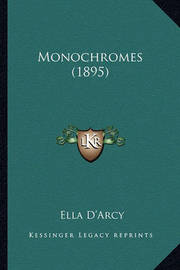 Monochromes (1895) Monochromes (1895) by Ella D'Arcy