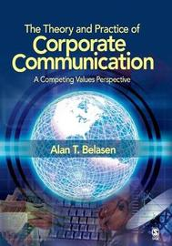 The Theory and Practice of Corporate Communication by Alan T. Belasen image