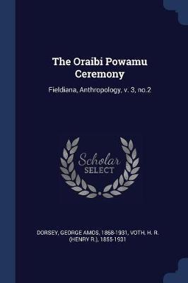 The Oraibi Powamu Ceremony by George Amos Dorsey